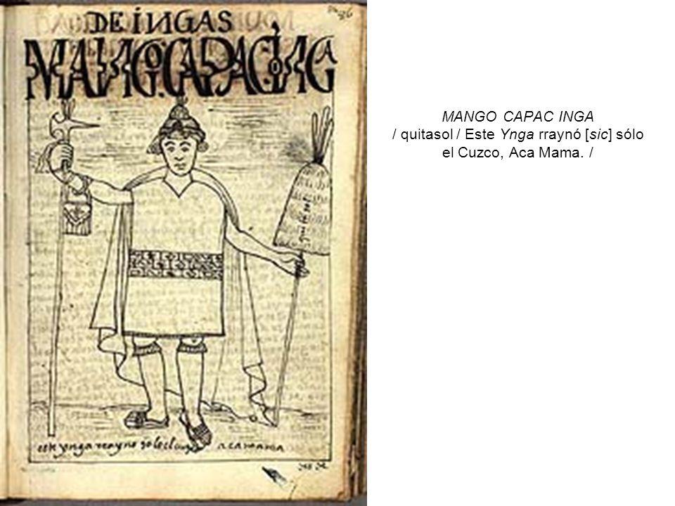 MANGO CAPAC INGA / quitasol / Este Ynga rraynó [sic] sólo el Cuzco, Aca Mama. /